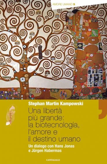 Una libertà più grande: la biotecnologia, l'amore e il destino umano