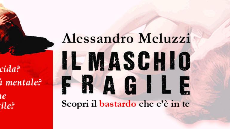 Il maschio fragile di Alessandro Meluzzi